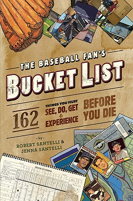 The Baseball Fan's Bucket List By Santelli, Robert/ Santelli, Jenna